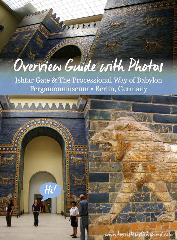 Overview Guide with Photos of the Ishtar Gate in Berlin, Germany • Tourist is a Dirty Word Blog