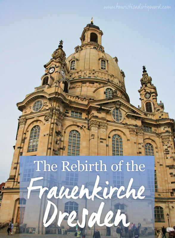 The Rebirth of the Frauenkirche Dresden • Germany Travel • Tourist is a Dirty Word