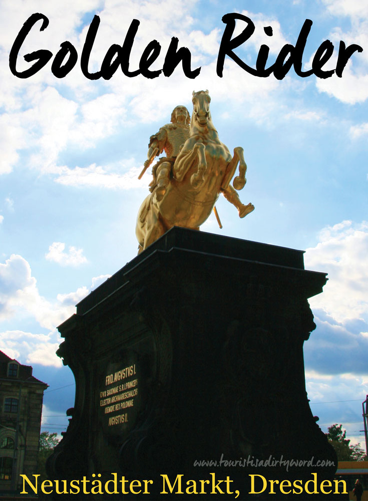 Golden Rider Statue of August the Strong in Dresden Germany • Tourist is a Dirty Word