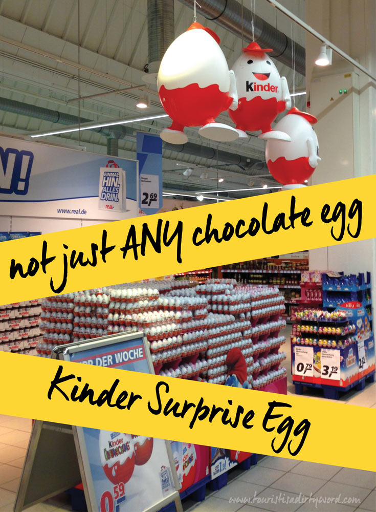 not just ANY chocolate egg: Kinder Surprise Eggs