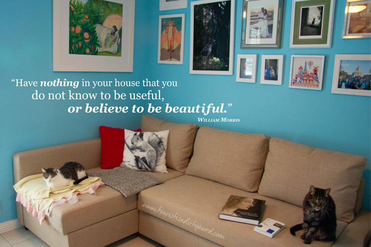 """Have nothing in your house that you do not know to be useful or believe to be beautiful"" William Morris"