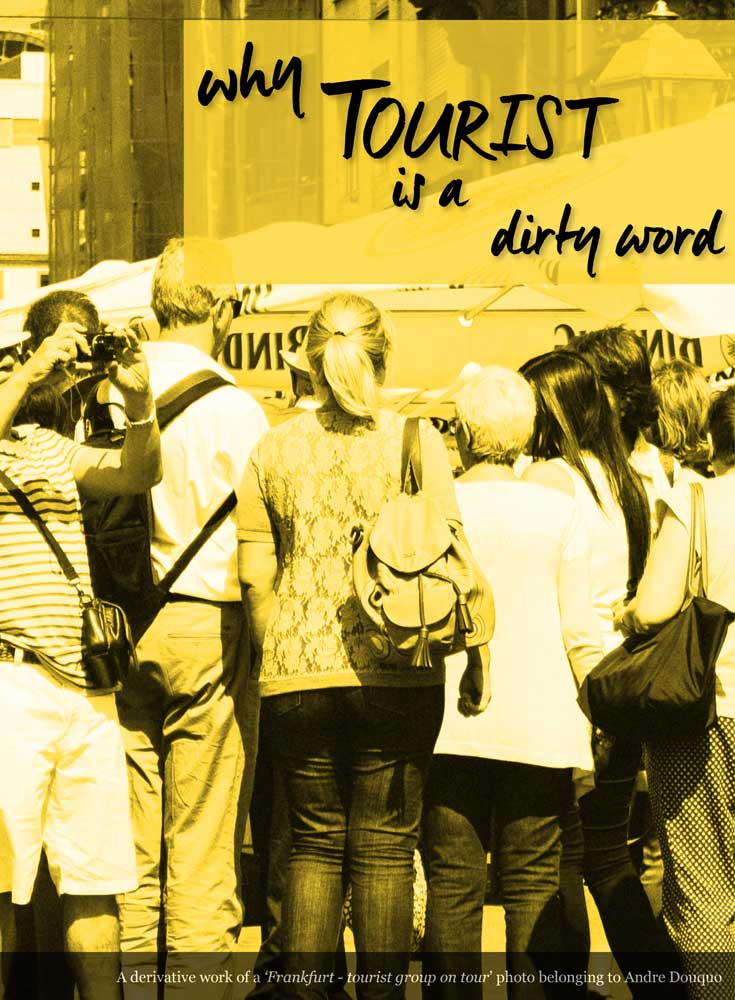 Why Tourist is a Dirty Word • German Travel by Tourist is a Dirty Word Blog
